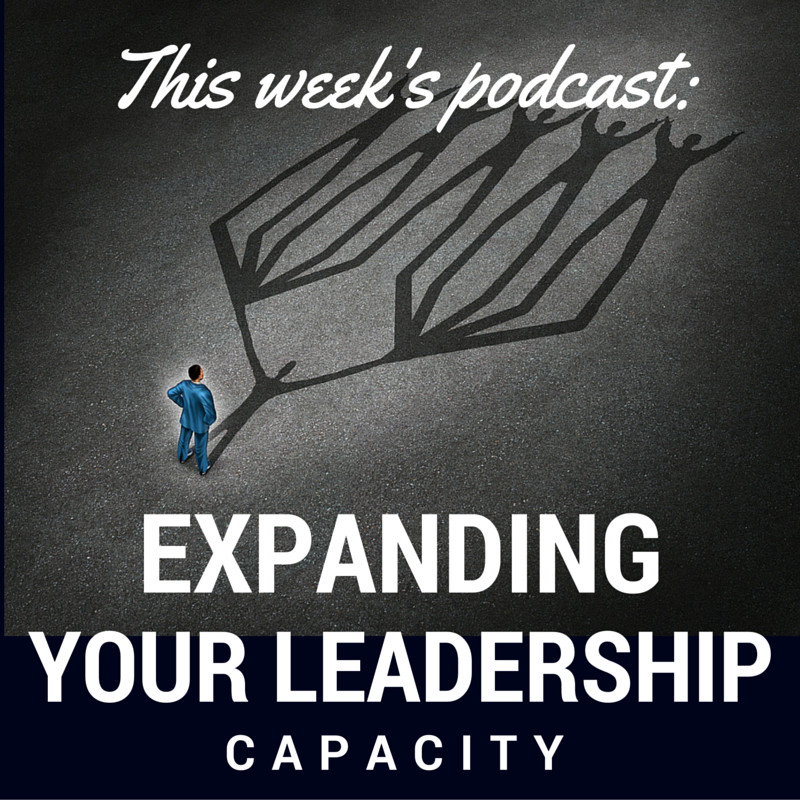 podcast - Episode 2 - Expanding Your Leadership Capacity