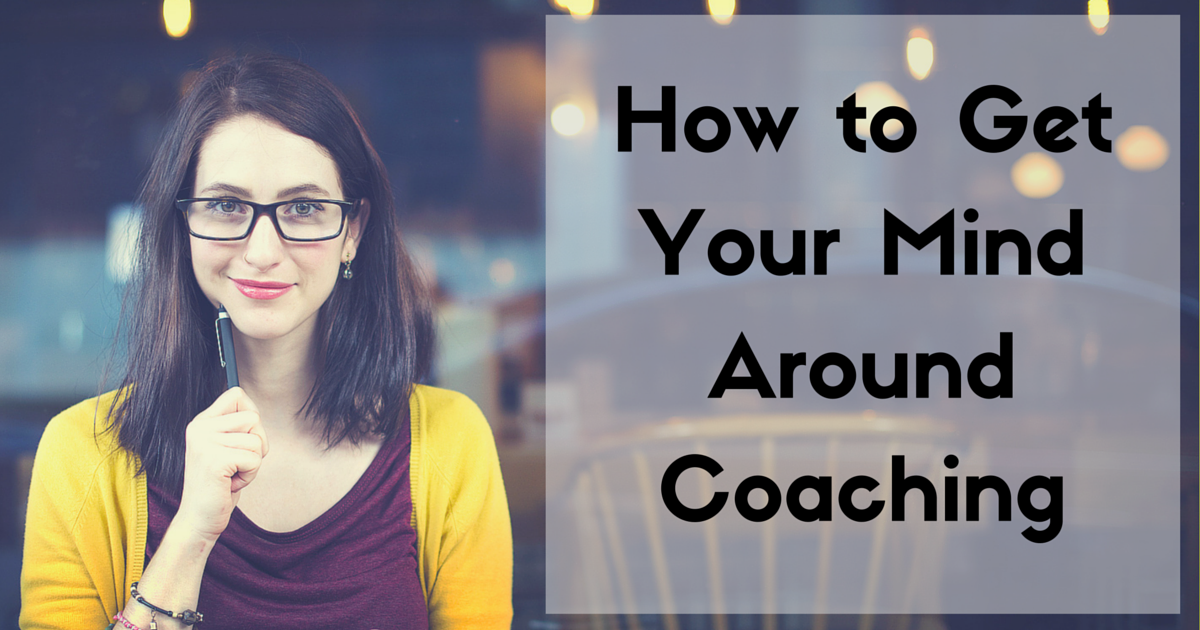 How to Get Your Mind Around Coaching